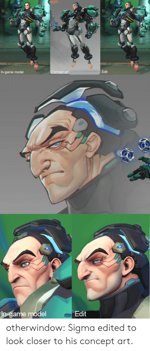 Tumblr, Blog, and Game: NCEPT  Edit  Concept art  In-game model   In-game model  Edit otherwindow:    Sigma edited to look closer to his concept art.