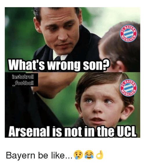 Arsenal, Be Like, and Memes: NCH  What's wrong so  BAY  Arsenal is not in the UCL Bayern be like...😢😂👌