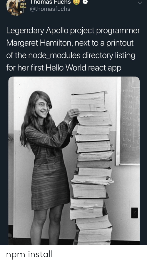 Apollo: NDThomas  Fuchs  INİDY  RAL@thomasfuchs  Legendary Apollo project programmer  Margaret Hamilton, next to a printout  of the node_modules directory listing  for her first Hello World react app npm install