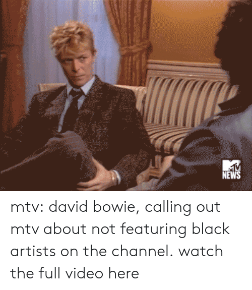 David Bowie, Mtv, and News: NE mtv:   david bowie, calling out mtv about not featuring black artists on the channel. watch the full video here
