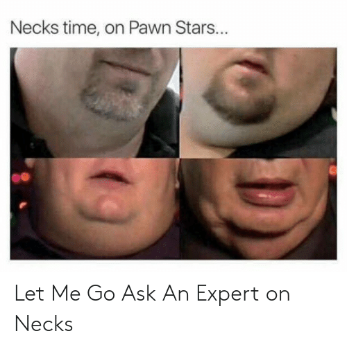 pawn stars: Necks time, on Pawn Stars... Let Me Go Ask An Expert on Necks