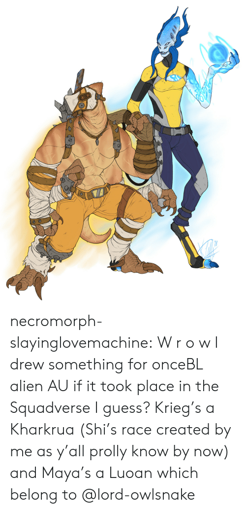 Tumblr, Alien, and Blog: necromorph-slayinglovemachine:  W r o w I drew something for onceBL alien AU if it took place in the Squadverse I guess? Krieg's a Kharkrua (Shi's race created by me as y'all prolly know by now) and Maya's a Luoan which belong to @lord-owlsnake
