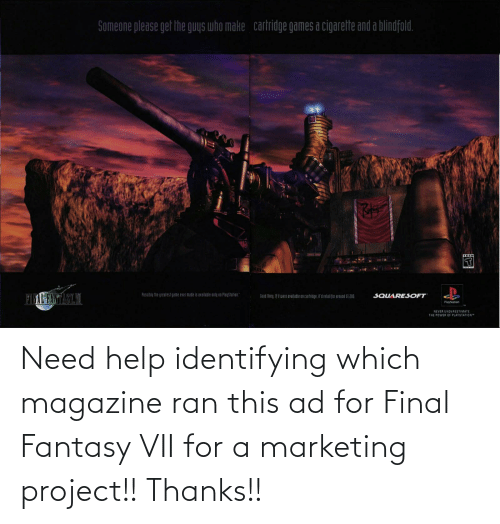 ran: Need help identifying which magazine ran this ad for Final Fantasy VII for a marketing project!! Thanks!!