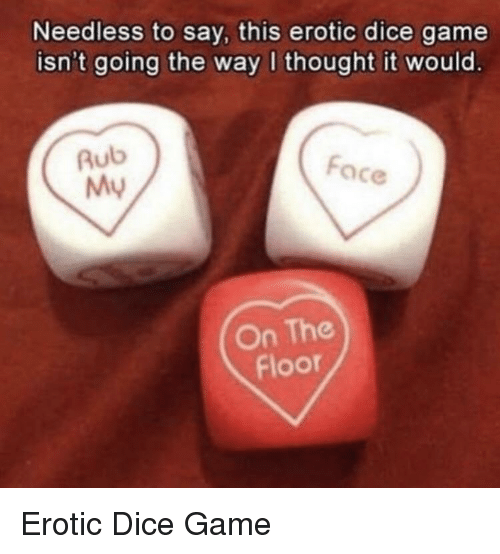 erotic: Needless to say, this erotic dice game  isn't going the way I thought it would.  Rub  My  Face  On The  Floor Erotic Dice Game