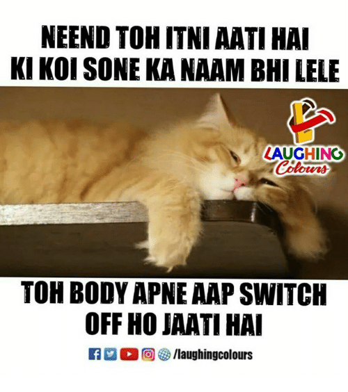Indianpeoplefacebook, Switch, and Koi: NEEND TOH ITNI AATI HAI  KI KOI SONE KA NAAM BHI LELE  LAUGHING  TOH BODY APNE AAP SWITCH  OFF HO JAATI HAI  R 回5/laughingcolours
