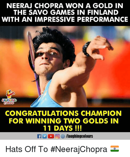 Congratulations, Games, and Indianpeoplefacebook: NEERAJ CHOPRA WON A GOLD IN  THE SAVO GAMES IN FINLAND  WITH AN IMPRESSIVE PERFORMANCE  CONGRATULATIONS CHAMPION  FOR WINNING TWO GOLDS IN  11 DAYS !! Hats Off To #NeerajChopra 🇮🇳️