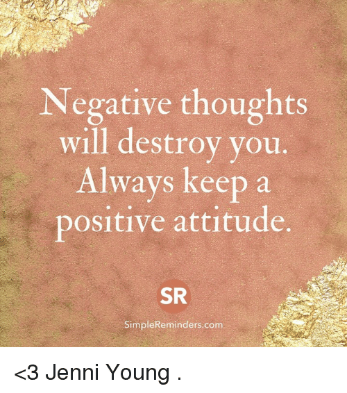 Memes, Attitude, and 🤖: Negative thoughts  will destroy you  Always keep a  positive attitude.  SR  SimpleReminders.com <3 Jenni Young  .