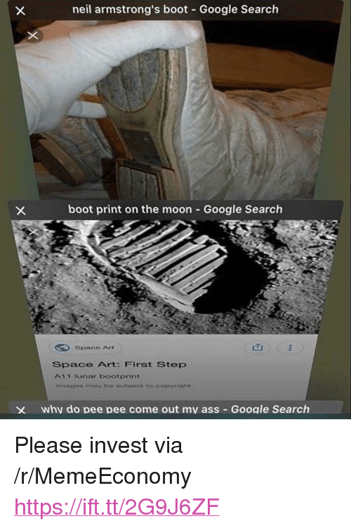 """Ass, Google, and Google Search: neil armstrong's boot Google Search  boot print on the moon Google Search  Space Art  Space Art: First Step  A11 Iunar bootprint  imagos may be wabject to copyright.  X whv do pee pee come out mv ass Google Search <p>Please invest via /r/MemeEconomy <a href=""""https://ift.tt/2G9J6ZF"""">https://ift.tt/2G9J6ZF</a></p>"""