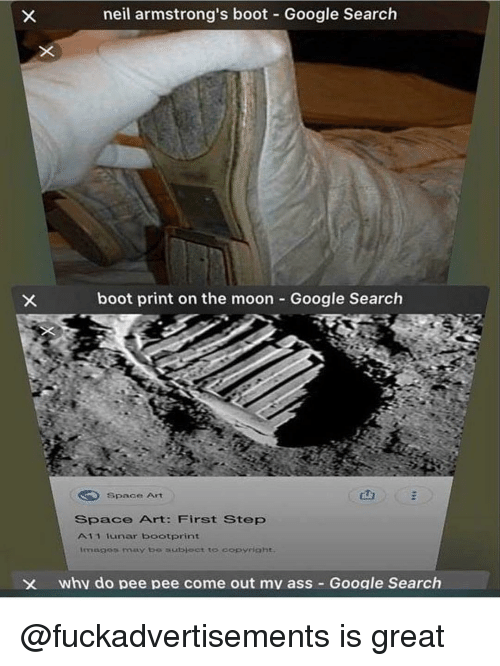 Ass, Google, and Google Search: neil armstrong's boot Google Search  boot print on the moon Google Search  Space Art  Space Art: First Step  A11 unar bootorint  imagos may be subloct to copyright  X  why do pee pee come out mv ass - Google Search @fuckadvertisements is great