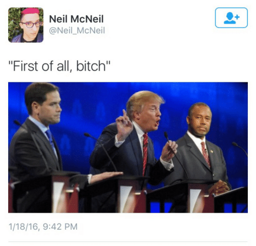 "First Of All Bitch: Neil McNeil  @Neil_McNeil  ""First of all, bitch""  1/18/16, 9:42 PM"