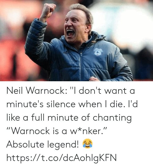 "Soccer, Silence, and Legend: Neil Warnock: ""I don't want a minute's silence when I die. I'd like a full minute of chanting ""Warnock is a w*nker.""   Absolute legend! 😂 https://t.co/dcAohlgKFN"