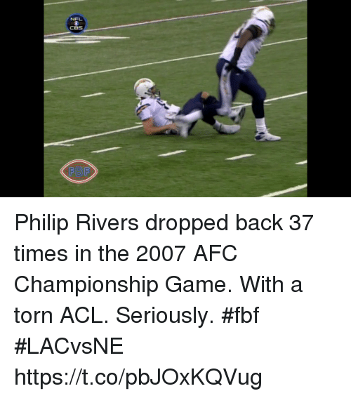 AFC Championship Game, Memes, and Cbs: NEL  CBs  FBF Philip Rivers dropped back 37 times in the 2007 AFC Championship Game.  With a torn ACL.   Seriously. #fbf #LACvsNE https://t.co/pbJOxKQVug