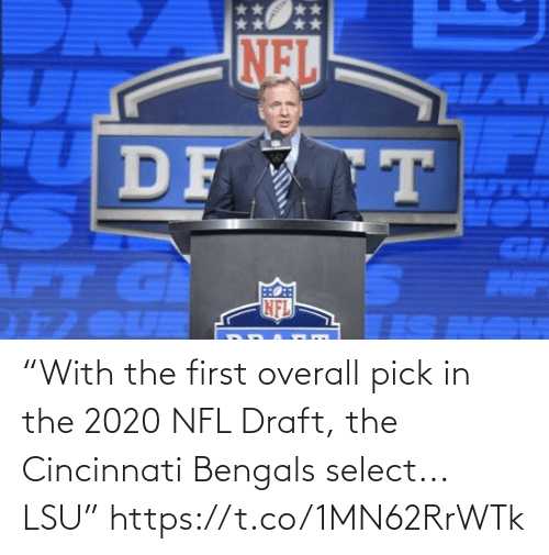 "overall: NEL  HAR  DF T  GI  AIF  NFL  1 OUR ""With the first overall pick in the 2020 NFL Draft, the Cincinnati Bengals select... LSU"" https://t.co/1MN62RrWTk"
