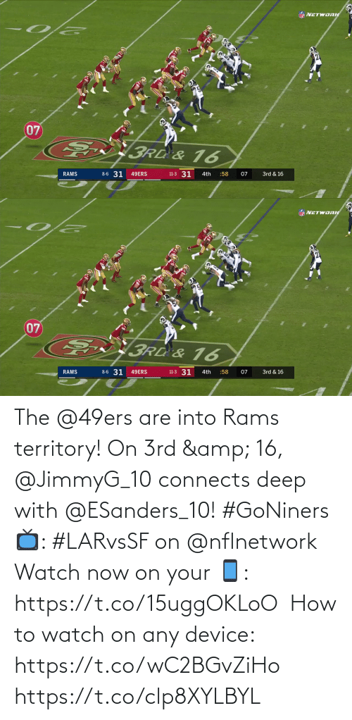 Rams: NEL NETWORI  07  3Rd & 16  8-6 31  11-3 31  RAMS  49ERS  4th  :58  07  3rd & 16   NFL VETWORIC  07  E  3RD &16  6  8-6 31  11-3 31  49ERS  3rd & 16  RAMS  4th  :58  07 The @49ers are into Rams territory!  On 3rd & 16, @JimmyG_10 connects deep with @ESanders_10! #GoNiners  📺: #LARvsSF on @nflnetwork  Watch now on your 📱: https://t.co/15uggOKLoO  How to watch on any device: https://t.co/wC2BGvZiHo https://t.co/clp8XYLBYL