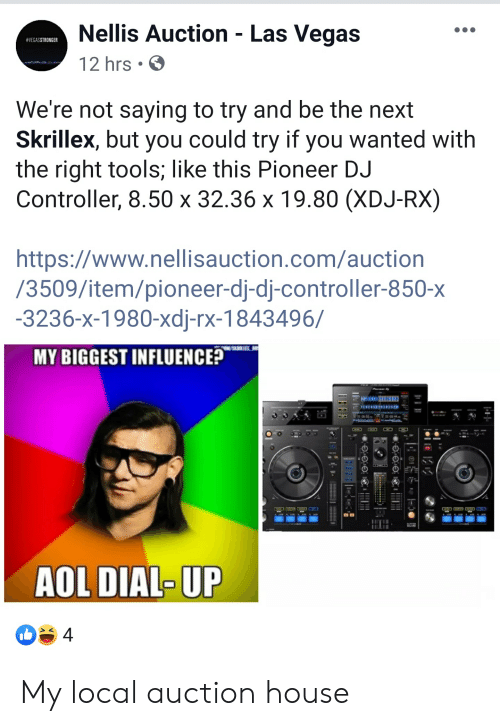 Skrillex, Las Vegas, and House: Nellis Auction - Las Vegas  #VEGASSTRONGER  12 hrs  We're not saying to try and be the next  Skrillex, but you could try if you wanted with  the right tools; like this Pioneer DJ  Controller, 8.50 x 32.36 x 19.80 (XDJ-RX)  https://www.nellisauction.com/auction  /3509/item/pioneer-dj-dj-controller-850-x  -3236-x-1980-xdj-rx-1843496/  MY BIGGEST INFLUENCEP  AOL DIAL-UP  4 My local auction house
