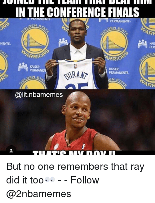 arf: NENTE  IN THE CONFERENCE FINALS  PERMANENTE  OEN  ARF  ARRIO  RRIO  KAISER  PERMAN  PERMANENTE.  EN S  ARR  Galit nabamemes But no one remembers that ray did it too👀 - - Follow @2nbamemes
