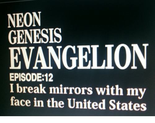 Neon Genesis Evangelion: NEON  GENESIS  EVANGELION  EPISODE:12  I break mirrors with my  face in the United States