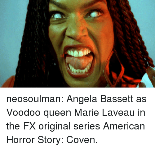 american horror: neosoulman: Angela Bassett as Voodoo queen Marie Laveau in the FX original series American Horror Story: Coven.