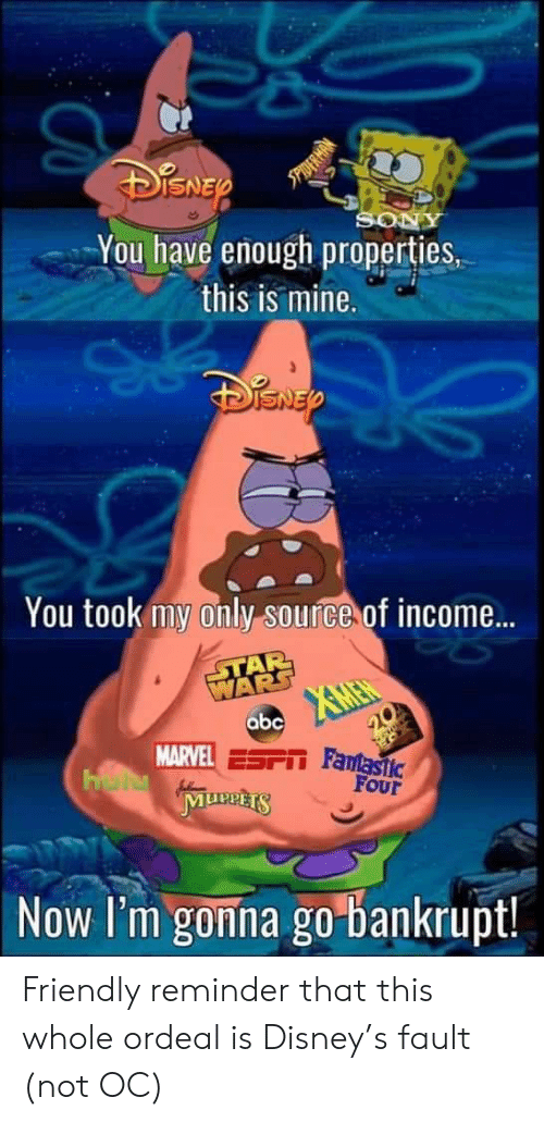 Abc, Disney, and Star Wars: NER  You have enough properties.  this is mine.  SPIDFERN  SON  NEP  You took my only source of income...  STAR  WARS  XMEN  abc  MARVEL ESPT Fantastic  20  FOur  Now I'm gonna go bankrupt! Friendly reminder that this whole ordeal is Disney's fault (not OC)