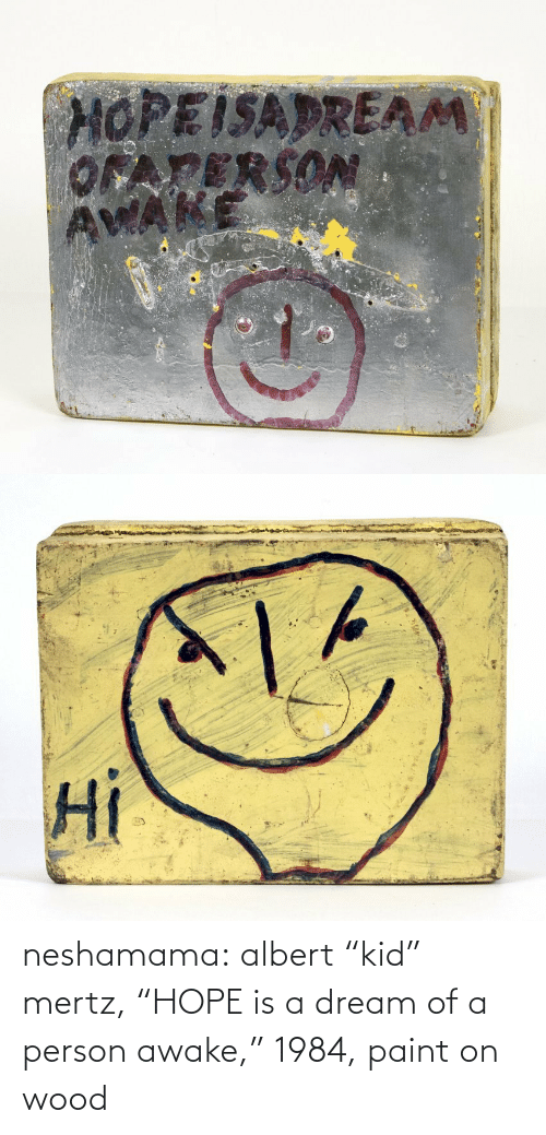 "awake: neshamama: albert ""kid"" mertz, ""HOPE is a dream of a person awake,"" 1984, paint on wood"