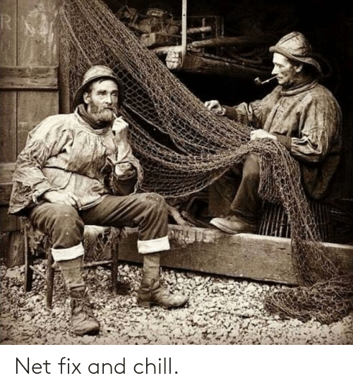Chill: Net fix and chill.