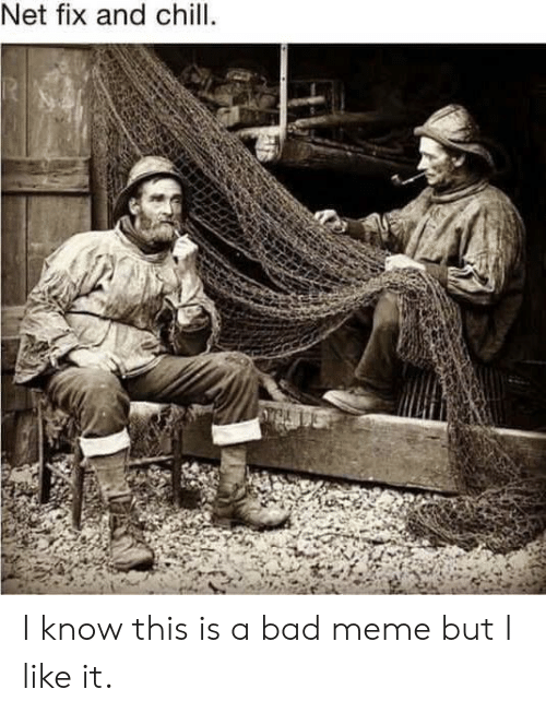 _______ and Chill: Net fix and chill. I know this is a bad meme but I like it.