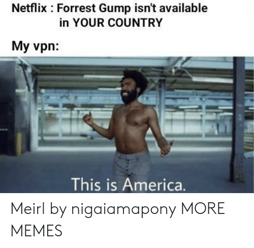 Forrest Gump: Netflix Forrest Gump isn't available  in YOUR COUNTRY  My vpn  This is America. Meirl by nigaiamapony MORE MEMES