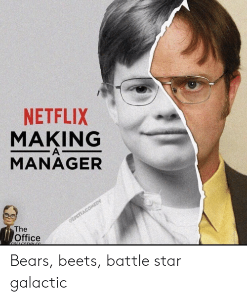 Netflix, The Office, and Bears: NETFLIX  MAKING  MANAGER  The  Office Bears, beets, battle star galactic