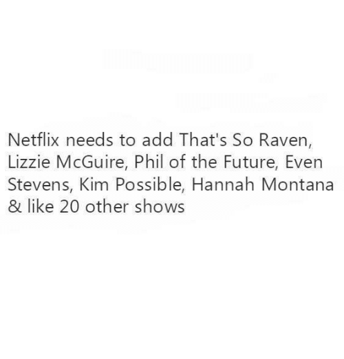 even stevens: Netflix needs to add That's So Raven,  Lizzie McGuire, Phil of the Future, Even  Stevens, Kim Possible, Hannah Montana  & like 20 other shows