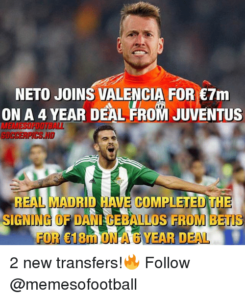 Memes, Real Madrid, and Juventus: NETO JOINS VALENCIA FOR 7m  ON A 4 YEAR DEAL FROM JUVENTUS  MEMESOFOOTBALL  SOCCERPICS HO  REAL MADRID HAVE COMPLETED THE  SIGNING OF DANI CEBALLOS FROM BETIS  FOR 18m ONA 6 YEAR DEAL 2 new transfers!🔥 Follow @memesofootball