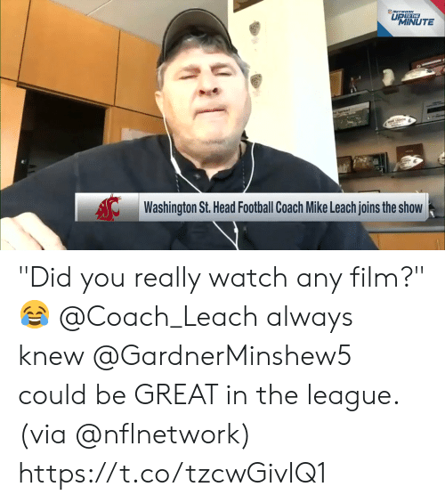 "Football, Head, and Memes: NETWORK  UP TO THE  MINUTE  Washington St. Head Football Coach Mike Leach joins the show ""Did you really watch any film?"" 😂  @Coach_Leach always knew @GardnerMinshew5 could be GREAT in the league. (via @nflnetwork) https://t.co/tzcwGivIQ1"