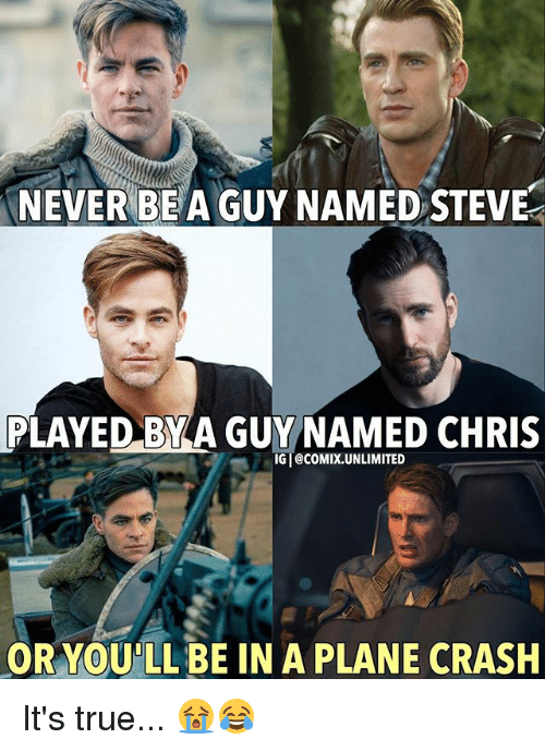 Memes, True, and Plane Crash: NEVER BE A GUY NAMED STEVE  PLAYED BY A GUY NAMED CHRIS  OR YOULL BE INA PLANE CRASH It's true... 😭😂