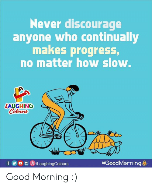 Goodmorning: Never discourage  anyone who continually  makes progress,  no matter how slow.  LAUGHING  olowrs  foa /LaughingColours  #GoodMorning券|  0 Good Morning :)