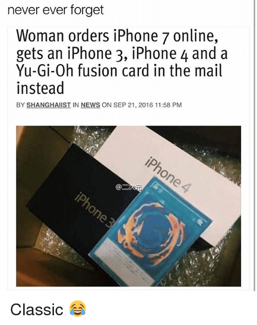 Fusionator: never ever forget  Woman orders iPhone 7 online,  gets an iPhone 3, iPhone 4 and a  Yu-Gi-Oh fusion card in the mail  instead  BY SHANGHAIIST IN NEWS ON SEP 21, 2016 11:58 PM Classic 😂