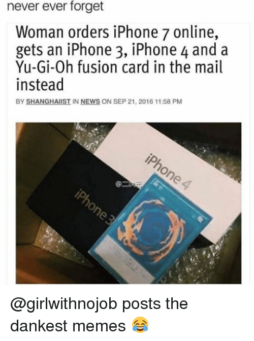 Fusionator: never ever forget  Woman orders iPhone 7 online,  gets an iPhone 3, iPhone 4 and a  Yu-Gi-0h fusion card in the mail  instead  BY SHANGHAI  IN NEWS ON SEP 21, 2016 11:58 PM @girlwithnojob posts the dankest memes 😂