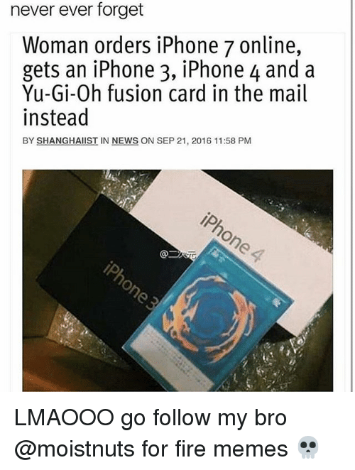 Fusionator: never ever forget  Woman orders iPhone 7 online,  gets an iPhone 3, iPhone 4 and a  Yu-Gi-Oh fusion card in the mail  instead  BY SHANGHAIIST IN NEWS ON SEP 21, 2016 11:58 PM LMAOOO go follow my bro @moistnuts for fire memes 💀