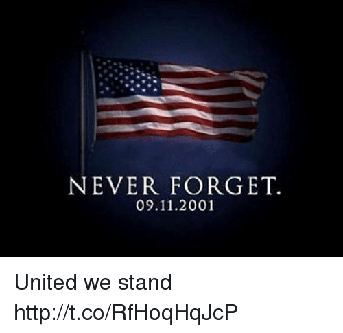 United We Stand: NEVER FORGET.  09.11.2001 United we stand http://t.co/RfHoqHqJcP
