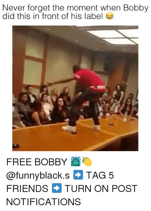 turn ons: Never forget the moment when Bobby  did this in front of his label FREE BOBBY 🗽🍋 @funnyblack.s ➡️ TAG 5 FRIENDS ➡️ TURN ON POST NOTIFICATIONS