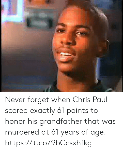 Of Age: Never forget when Chris Paul scored exactly 61 points to honor his grandfather that was murdered at 61 years of age. https://t.co/9bCcsxhfkg