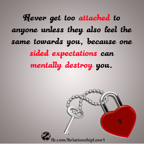 Never Get Too Attached To Anyone Unless They Also Teel The Same