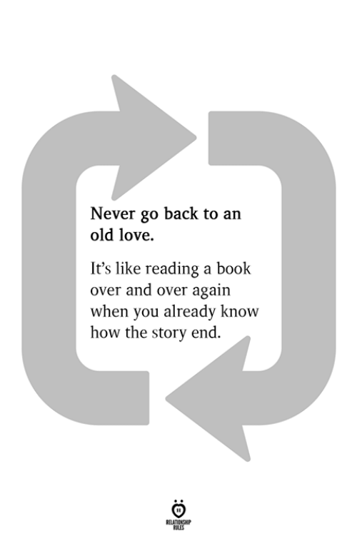 Love, Book, and Old: Never go back to an  old love.  It's like reading a book  over and over again  when you already know  how the story end.