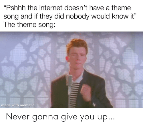gonna: Never gonna give you up…