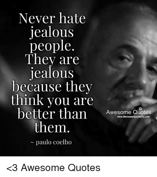 Never Hate Jealous People They Are Jealous Because They Think You