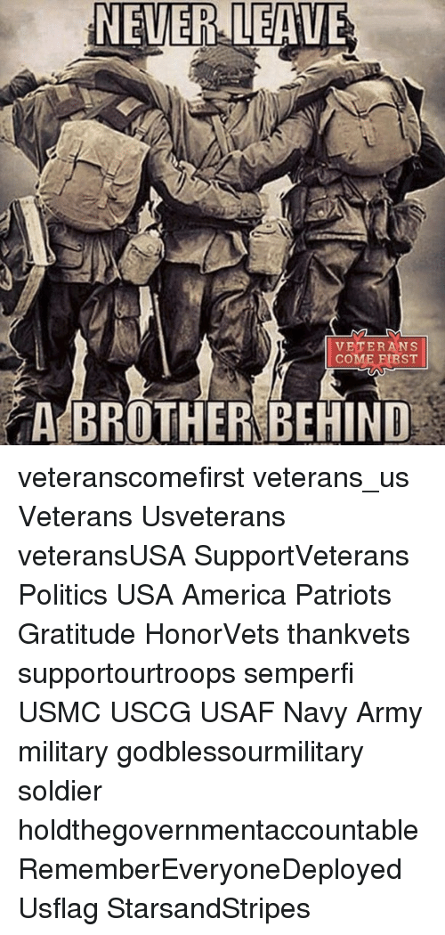 navi: NEVER LEAVE  VETERANS  COME FIRST  A BROTHER BEHIND veteranscomefirst veterans_us Veterans Usveterans veteransUSA SupportVeterans Politics USA America Patriots Gratitude HonorVets thankvets supportourtroops semperfi USMC USCG USAF Navy Army military godblessourmilitary soldier holdthegovernmentaccountable RememberEveryoneDeployed Usflag StarsandStripes