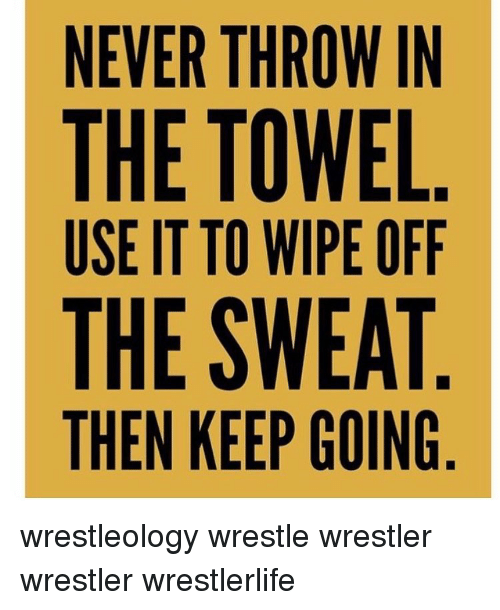 Never Throw In The Towel Useitto Wipe Off The Sweat Then Keep Going