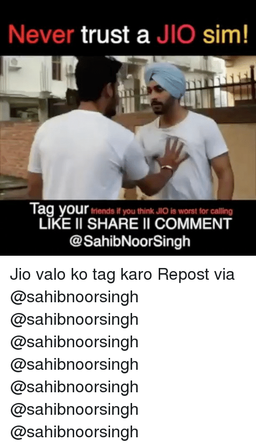 Friends, JLo, and Memes: Never  trust a  JIO sim!  Tag your  friends if you think Jlo is worst for calling  LIKE II SHARE II COMMENT  @SahibNoorsingh Jio valo ko tag karo Repost via @sahibnoorsingh @sahibnoorsingh @sahibnoorsingh @sahibnoorsingh @sahibnoorsingh @sahibnoorsingh @sahibnoorsingh