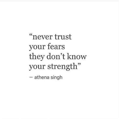 """singh: """"never trust  your fears  they don't know  your strength""""  -athena singh"""