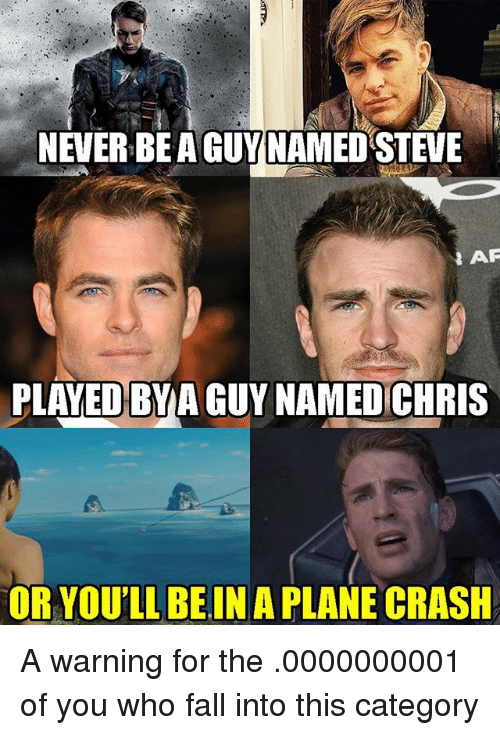 Fall, Memes, and Plane Crash: NEVERBEAGUY NAMED STEVE  AN AR  PLAYED BY AGUY NAMED CHRIS  OR YOU'LL BE IN A PLANE CRASH A warning for the .0000000001 of you who fall into this category