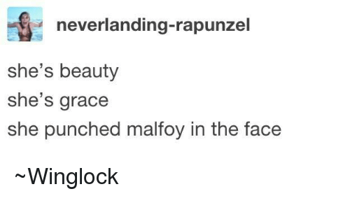 Memes, Rapunzel, and 🤖: neverlanding-rapunzel  she's beauty  she's grace  she punched malfoy in the face ~Winglock