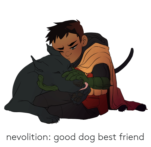 best friend: nevolition: good dog best friend